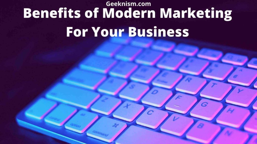 Benefits of Modern Marketing For Your Business