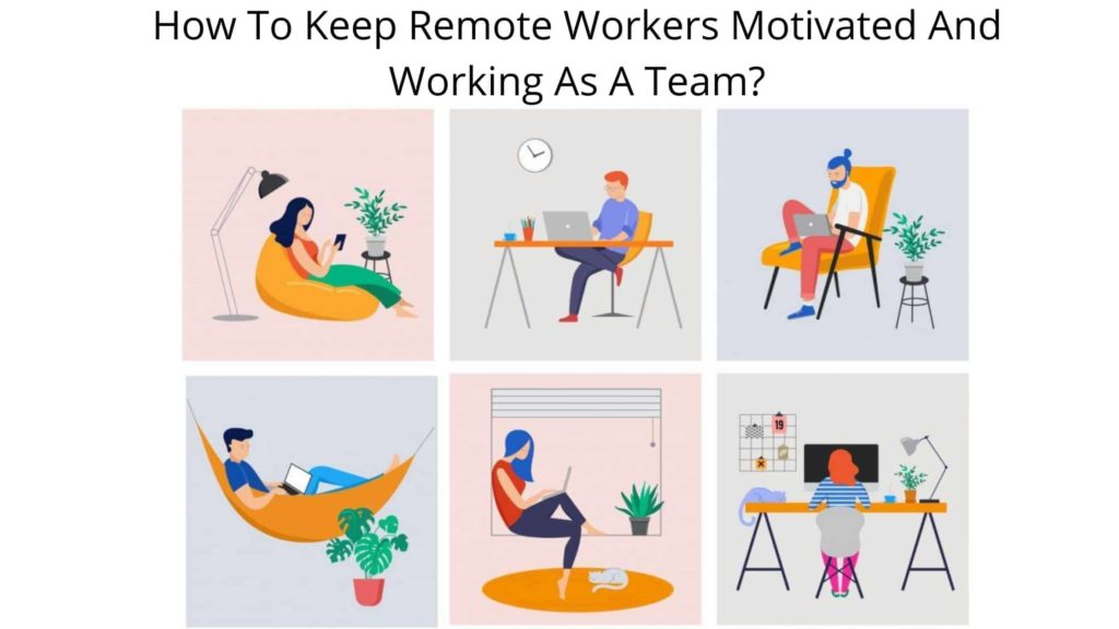 How To Keep Remote Workers Motivated And Working As A Team