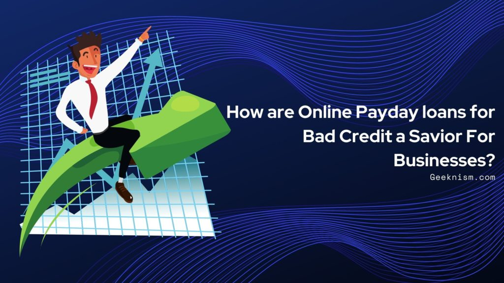 How are Online Payday loans for Bad Credit a Savior For Businesses