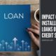Impact of Online Installment Loans on your Credit Score