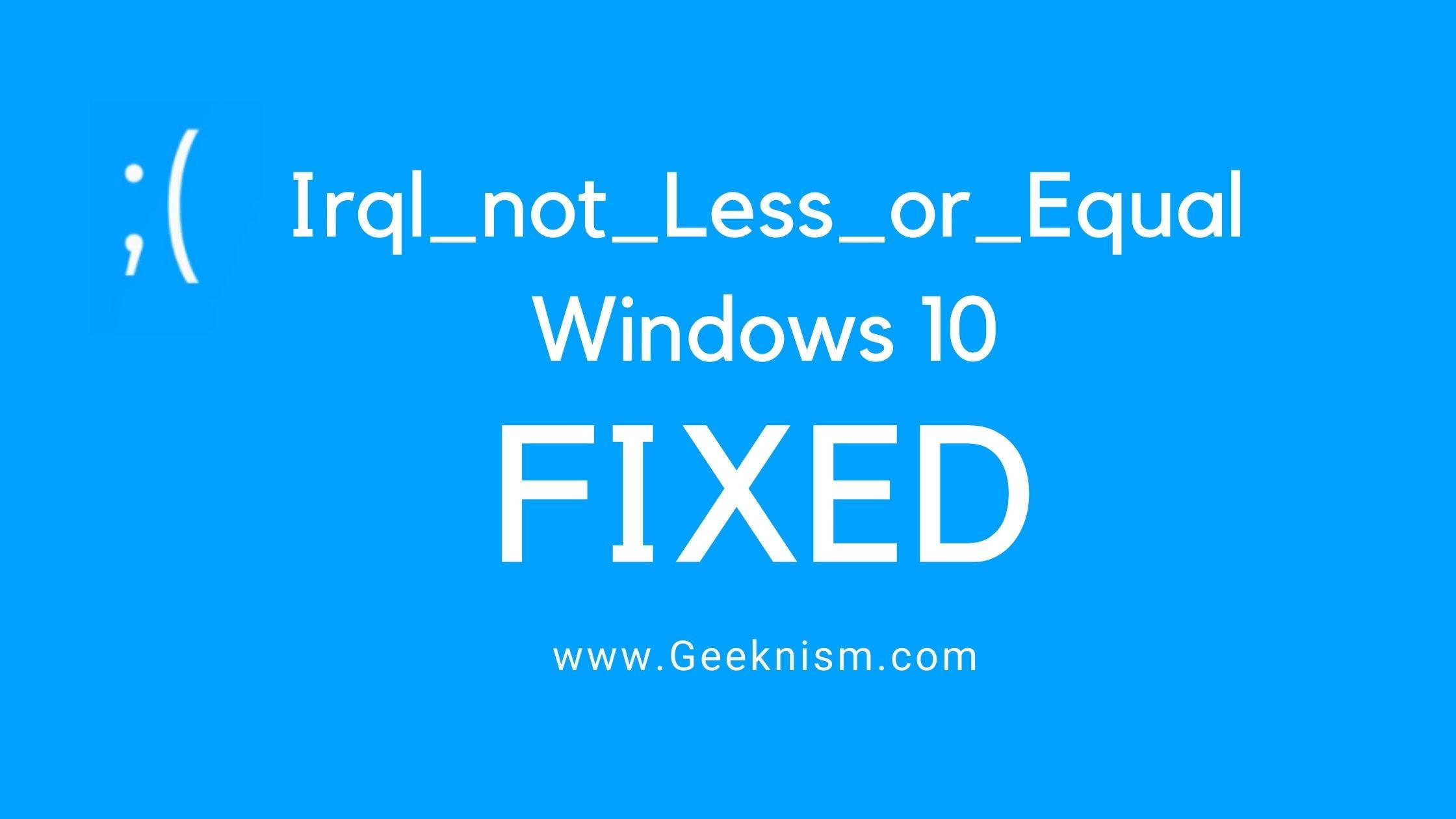Irql_not_Less_or_Equal Windows 10